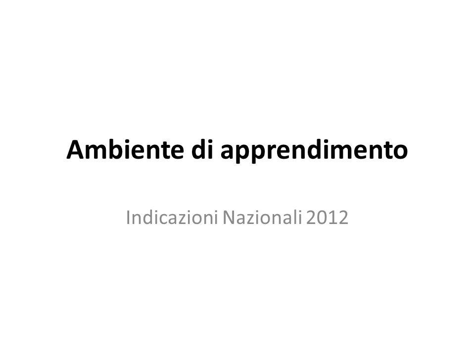 Ambiente di apprendimento Indicazioni Nazionali 2012