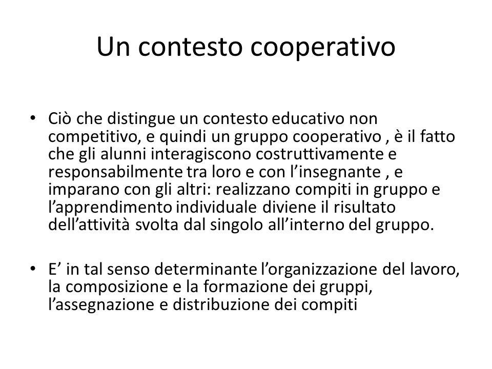 Un contesto cooperativo Ciò che distingue un contesto educativo non competitivo, e quindi un gruppo cooperativo, è il fatto che gli alunni interagisco