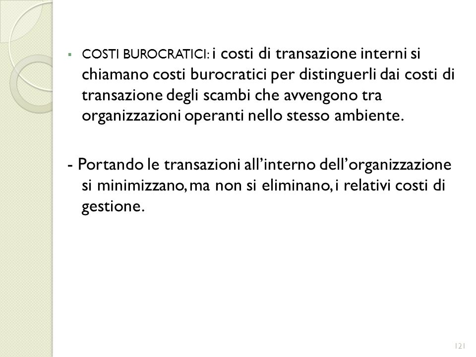 COSTI BUROCRATICI: i costi di transazione interni si chiamano costi burocratici per distinguerli dai costi di transazione degli scambi che avvengono t