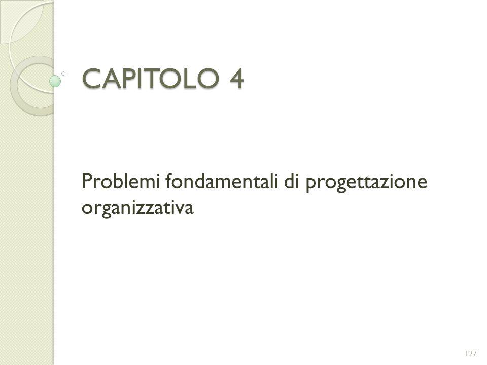 CAPITOLO 4 Problemi fondamentali di progettazione organizzativa 127