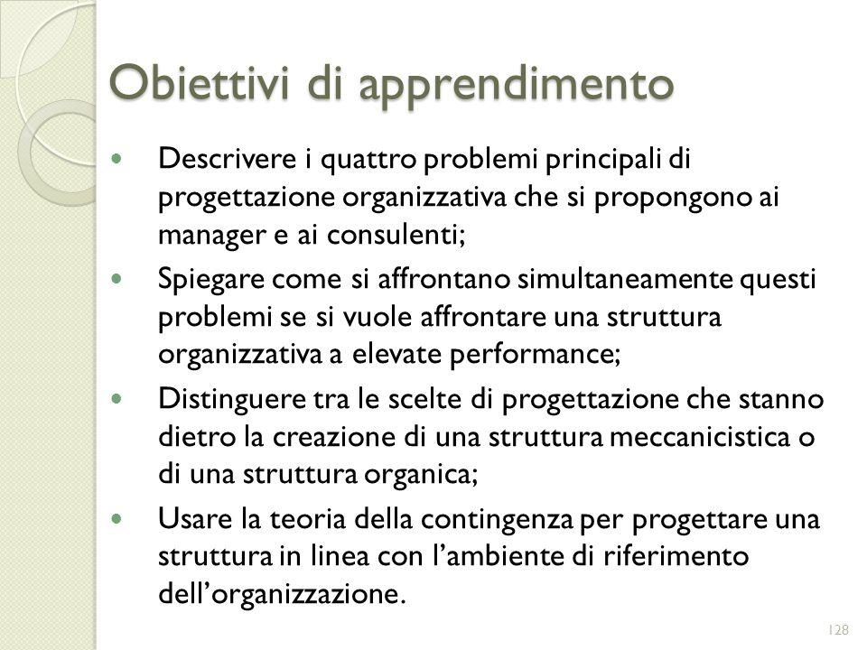 Obiettivi di apprendimento Descrivere i quattro problemi principali di progettazione organizzativa che si propongono ai manager e ai consulenti; Spieg