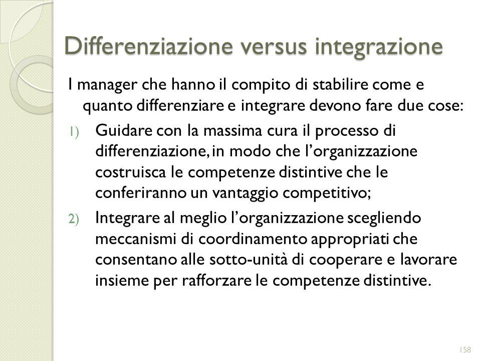 Differenziazione versus integrazione I manager che hanno il compito di stabilire come e quanto differenziare e integrare devono fare due cose: 1) Guid