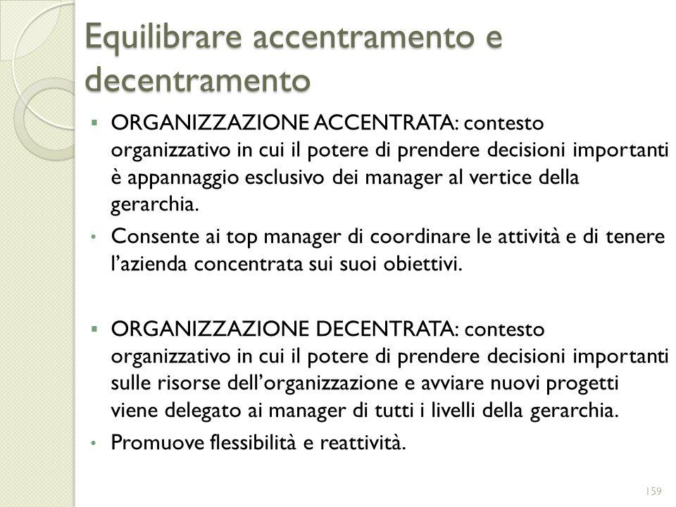 Equilibrare accentramento e decentramento ORGANIZZAZIONE ACCENTRATA: contesto organizzativo in cui il potere di prendere decisioni importanti è appann