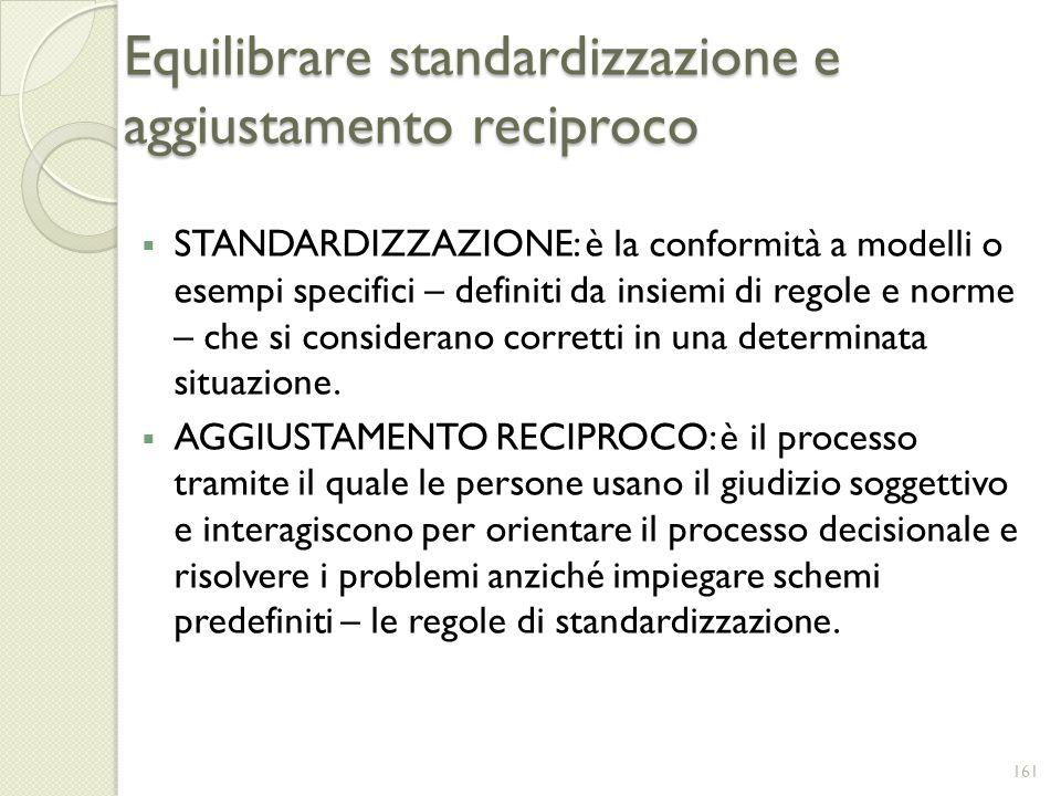 Equilibrare standardizzazione e aggiustamento reciproco STANDARDIZZAZIONE: è la conformità a modelli o esempi specifici – definiti da insiemi di regol