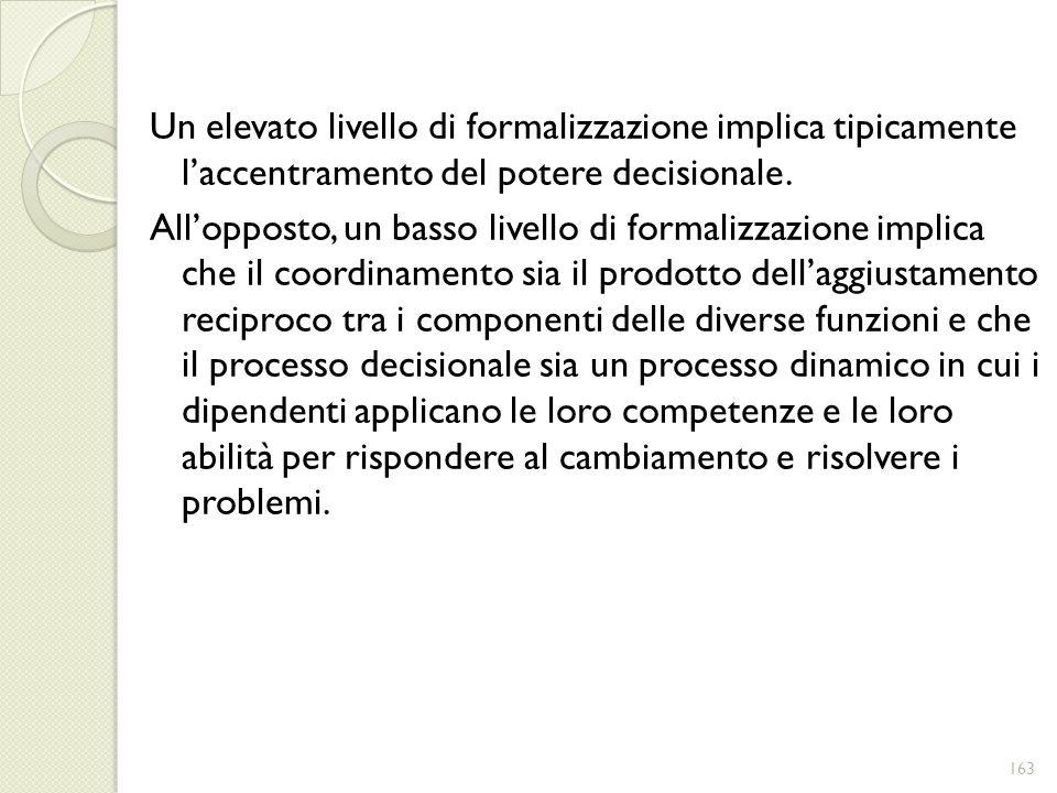 Un elevato livello di formalizzazione implica tipicamente laccentramento del potere decisionale. Allopposto, un basso livello di formalizzazione impli