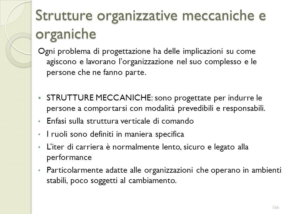 Strutture organizzative meccaniche e organiche Ogni problema di progettazione ha delle implicazioni su come agiscono e lavorano lorganizzazione nel su