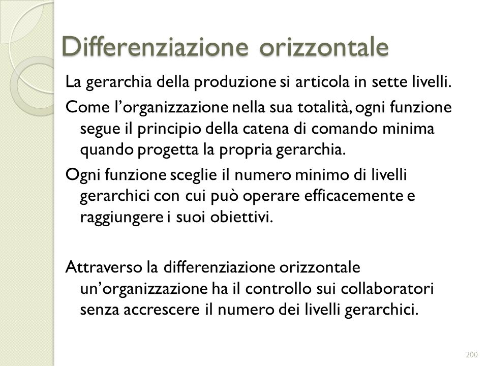 Differenziazione orizzontale La gerarchia della produzione si articola in sette livelli. Come lorganizzazione nella sua totalità, ogni funzione segue