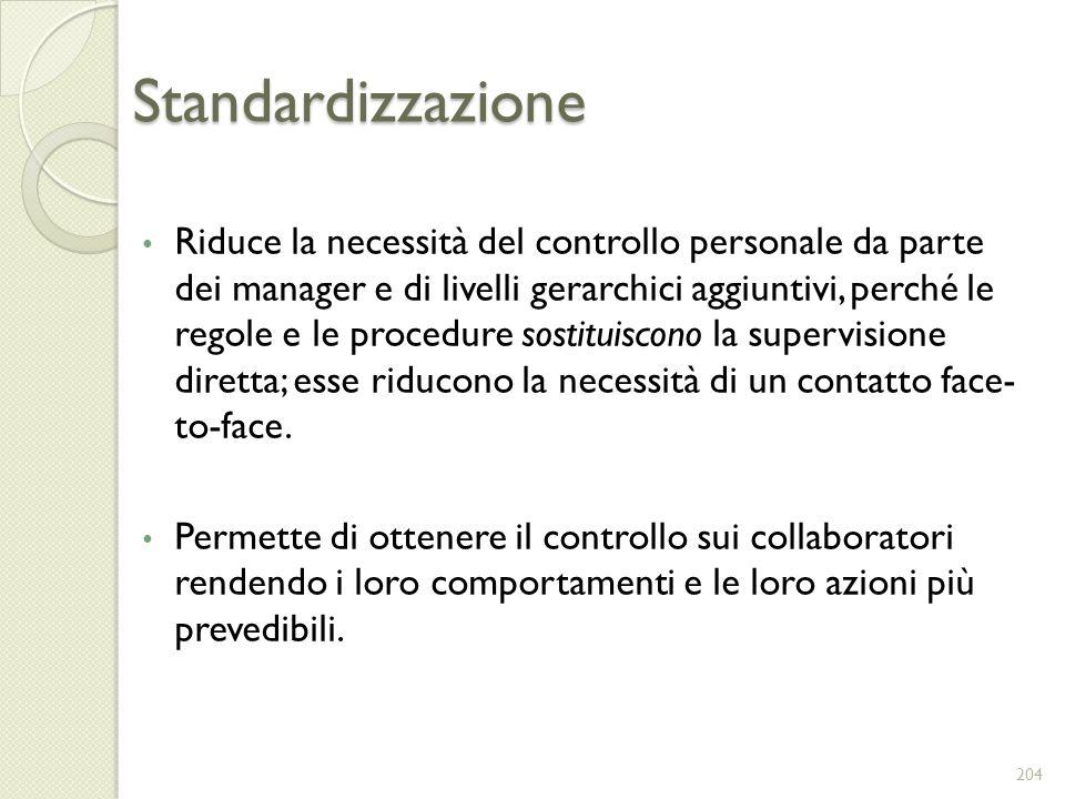 Standardizzazione Riduce la necessità del controllo personale da parte dei manager e di livelli gerarchici aggiuntivi, perché le regole e le procedure