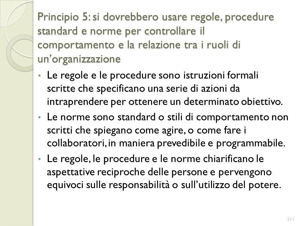 Principio 5: si dovrebbero usare regole, procedure standard e norme per controllare il comportamento e la relazione tra i ruoli di unorganizzazione Le
