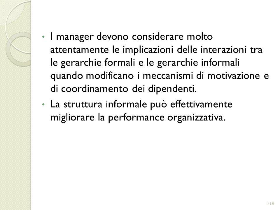 I manager devono considerare molto attentamente le implicazioni delle interazioni tra le gerarchie formali e le gerarchie informali quando modificano