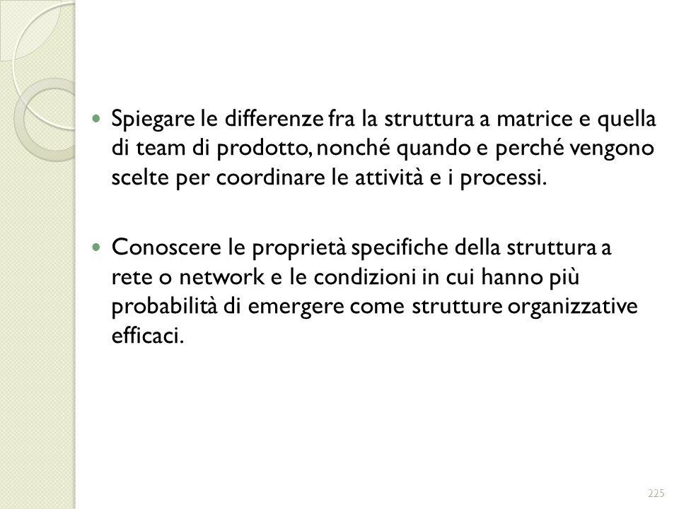 Spiegare le differenze fra la struttura a matrice e quella di team di prodotto, nonché quando e perché vengono scelte per coordinare le attività e i p