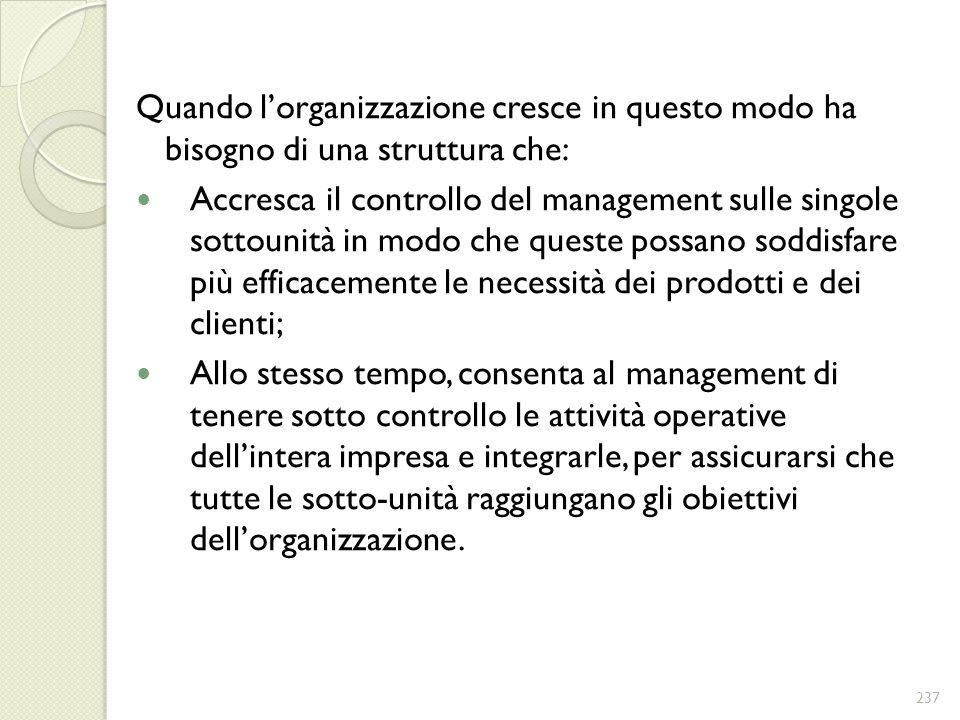 Quando lorganizzazione cresce in questo modo ha bisogno di una struttura che: Accresca il controllo del management sulle singole sottounità in modo ch