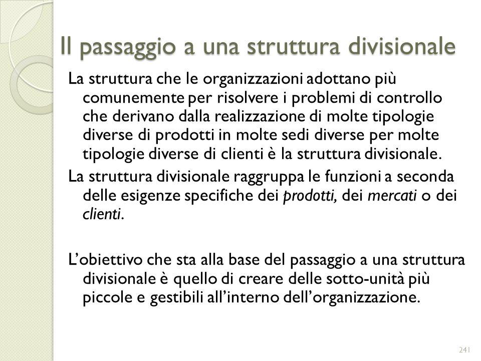 Il passaggio a una struttura divisionale La struttura che le organizzazioni adottano più comunemente per risolvere i problemi di controllo che derivan