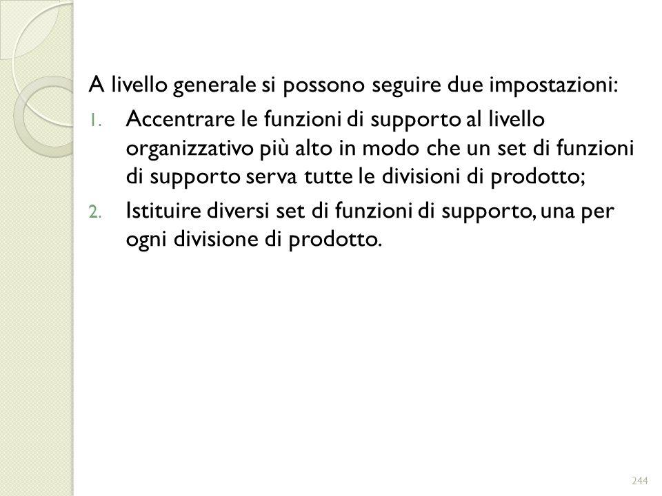 A livello generale si possono seguire due impostazioni: 1. Accentrare le funzioni di supporto al livello organizzativo più alto in modo che un set di