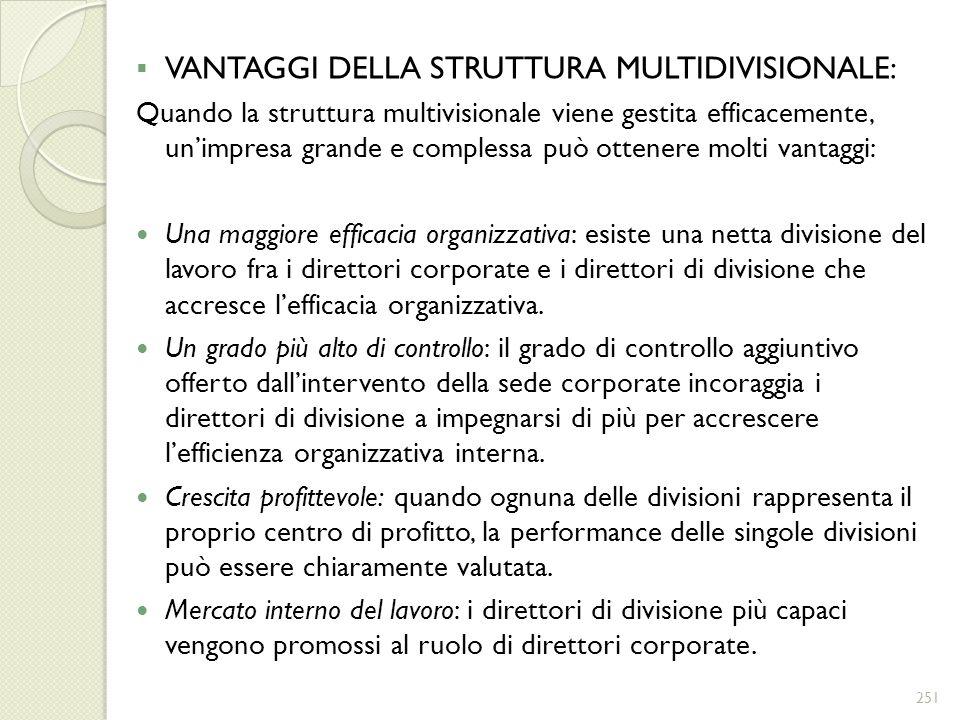 VANTAGGI DELLA STRUTTURA MULTIDIVISIONALE: Quando la struttura multivisionale viene gestita efficacemente, unimpresa grande e complessa può ottenere m
