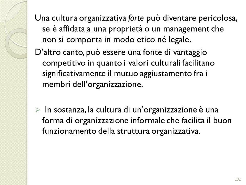 Una cultura organizzativa forte può diventare pericolosa, se è affidata a una proprietà o un management che non si comporta in modo etico né legale. D