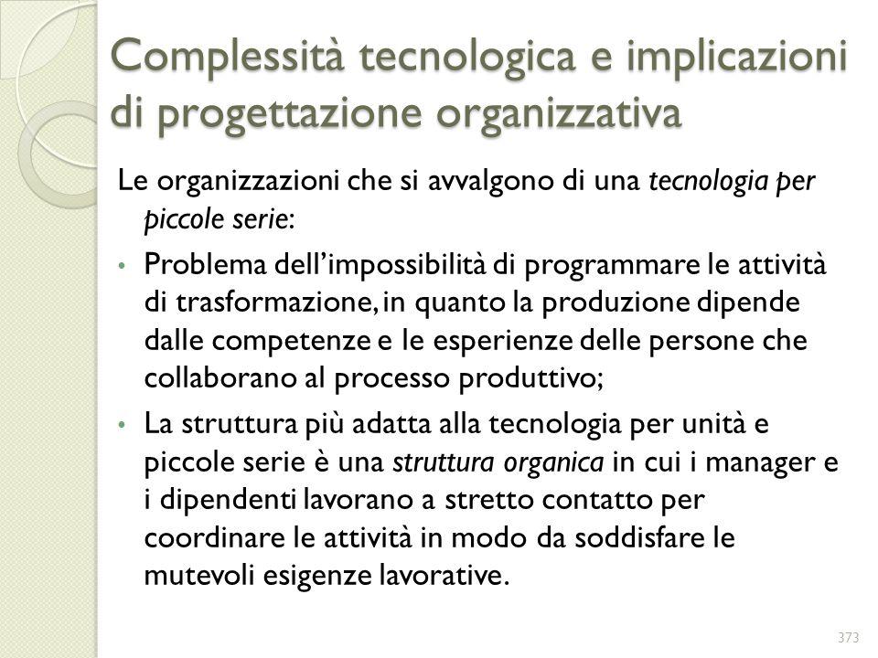 Complessità tecnologica e implicazioni di progettazione organizzativa Le organizzazioni che si avvalgono di una tecnologia per piccole serie: Problema