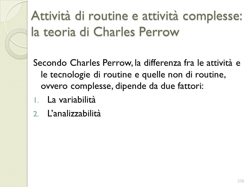 Attività di routine e attività complesse: la teoria di Charles Perrow Secondo Charles Perrow, la differenza fra le attività e le tecnologie di routine