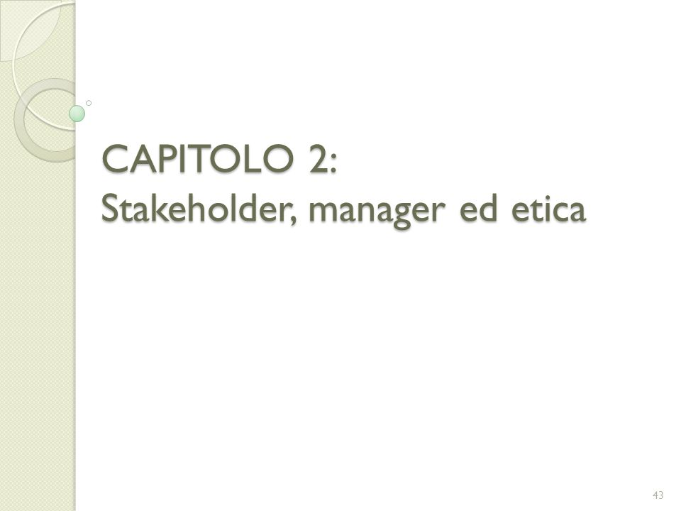 CAPITOLO 2: Stakeholder, manager ed etica 43