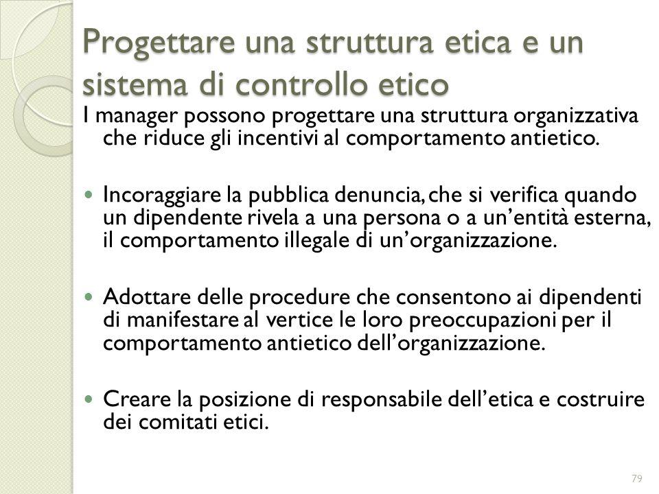 Progettare una struttura etica e un sistema di controllo etico I manager possono progettare una struttura organizzativa che riduce gli incentivi al co