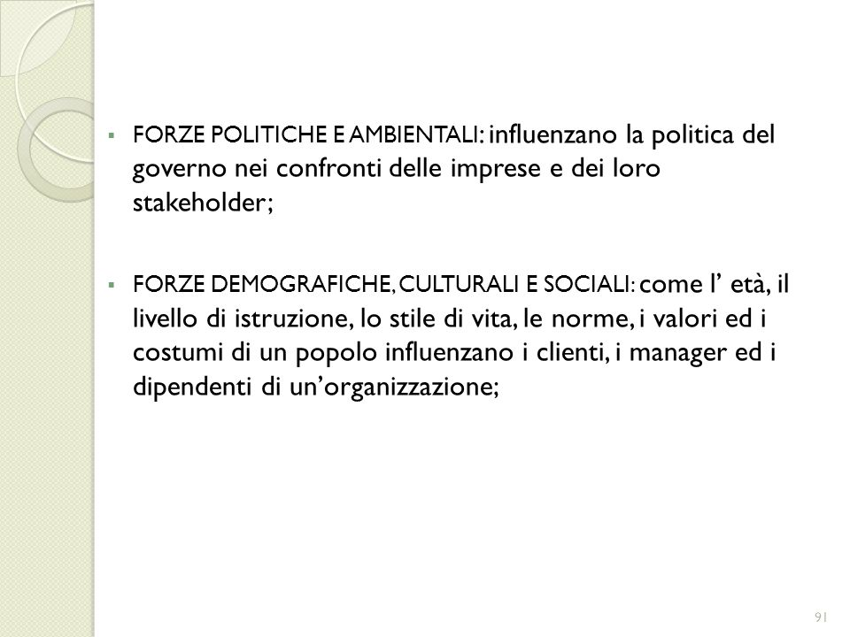 FORZE POLITICHE E AMBIENTALI : influenzano la politica del governo nei confronti delle imprese e dei loro stakeholder; FORZE DEMOGRAFICHE, CULTURALI E