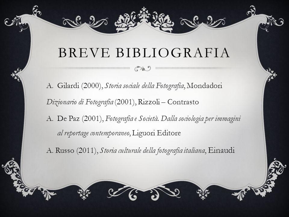BREVE BIBLIOGRAFIA A.Gilardi (2000), Storia sociale della Fotografia, Mondadori Dizionario di Fotografia (2001), Rizzoli – Contrasto A.De Paz (2001),