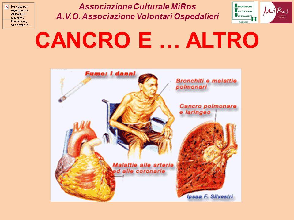 CANCRO E … ALTRO Associazione Culturale MiRos A.V.O. Associazione Volontari Ospedalieri