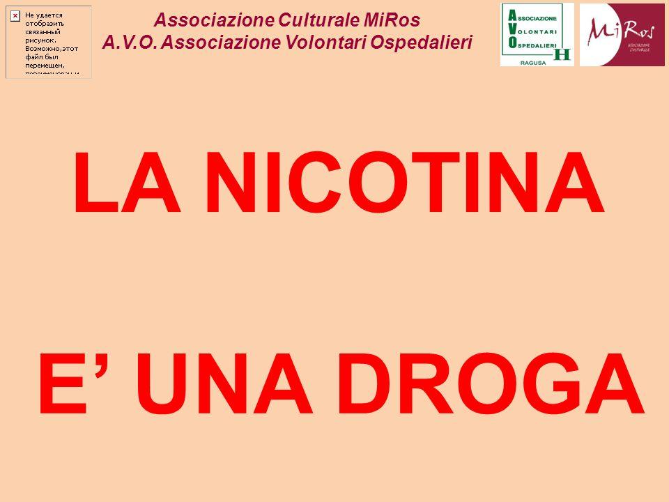 Associazione Culturale MiRos A.V.O. Associazione Volontari Ospedalieri LA NICOTINA E UNA DROGA