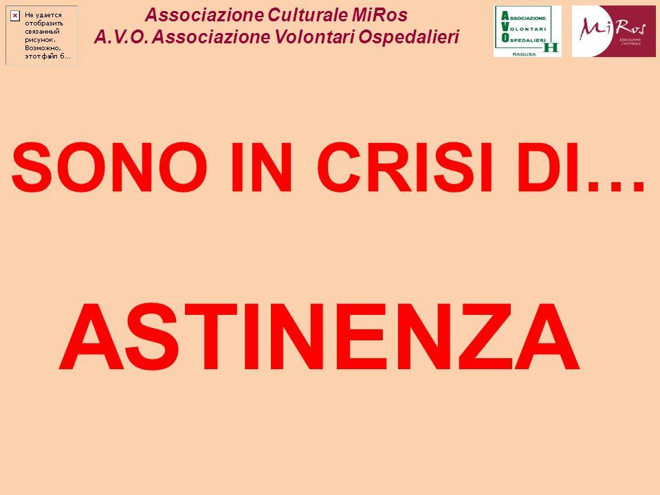 Associazione Culturale MiRos A.V.O. Associazione Volontari Ospedalieri SONO IN CRISI DI… ASTINENZA
