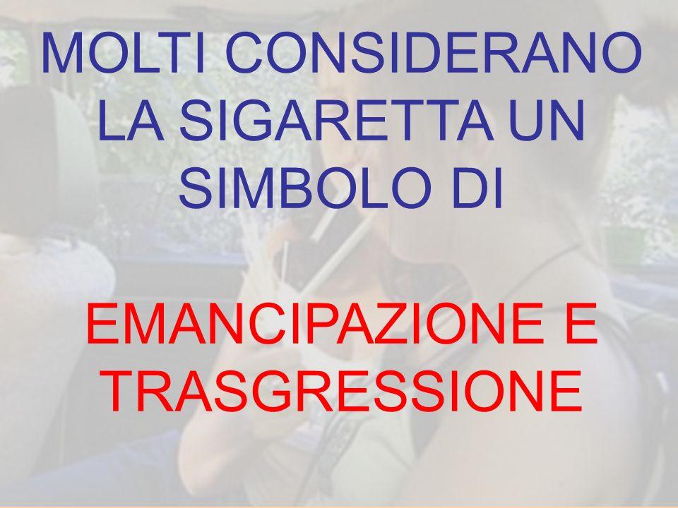 MOLTI CONSIDERANO LA SIGARETTA UN SIMBOLO DI EMANCIPAZIONE E TRASGRESSIONE