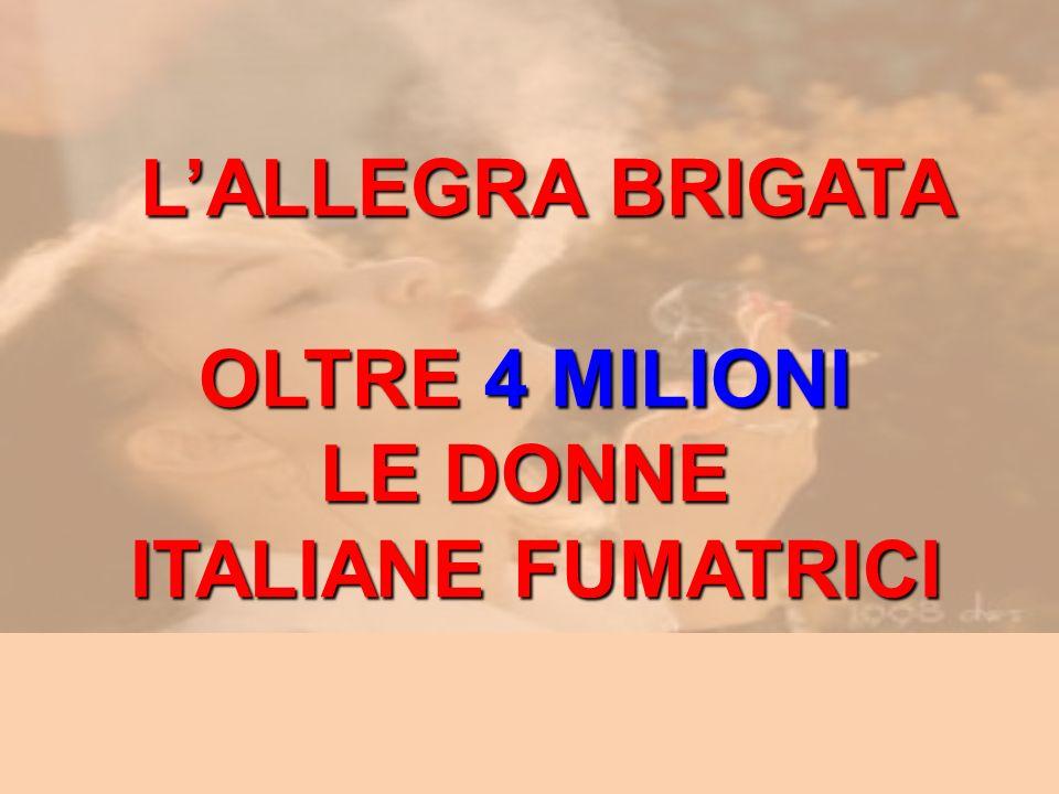 LALLEGRA BRIGATA LALLEGRA BRIGATA OLTRE 4 MILIONI LE DONNE ITALIANE FUMATRICI