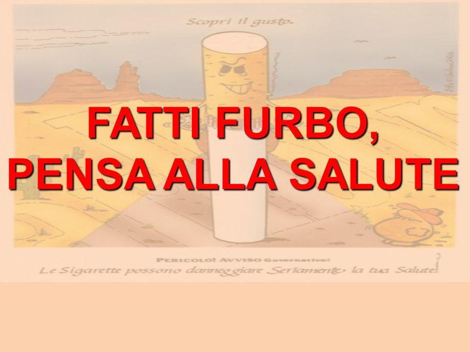 FATTI FURBO, FATTI FURBO, PENSA ALLA SALUTE