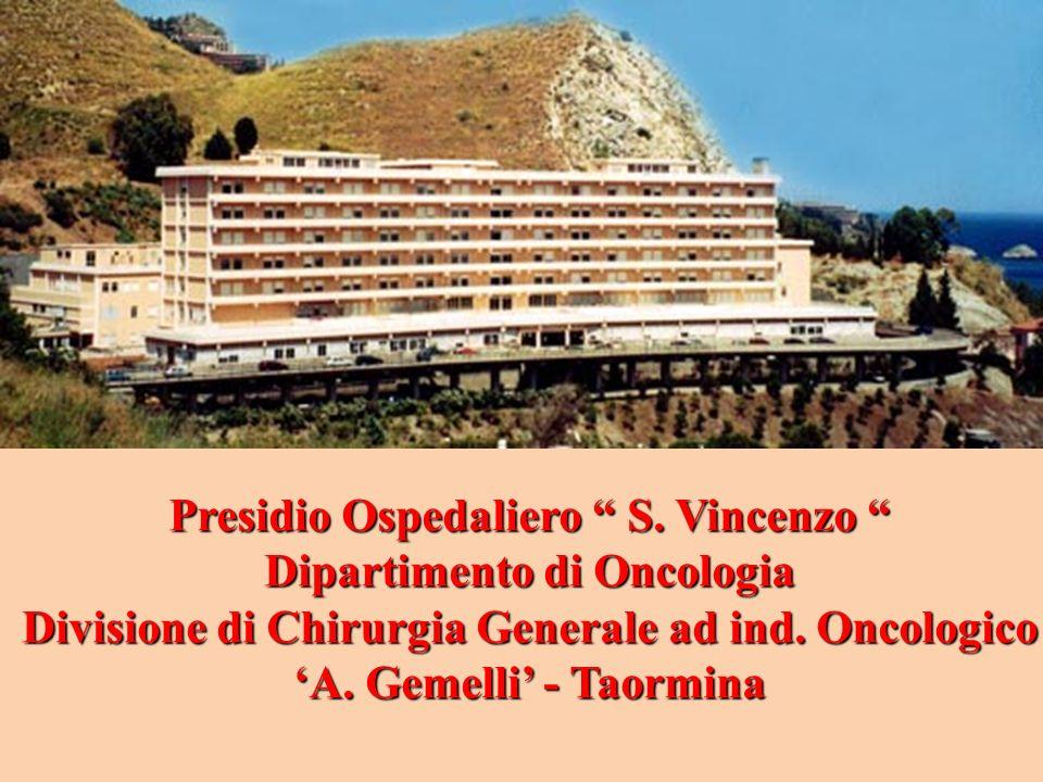 Presidio Ospedaliero S. Vincenzo Presidio Ospedaliero S. Vincenzo Dipartimento di Oncologia Divisione di Chirurgia Generale ad ind. Oncologico A. Geme