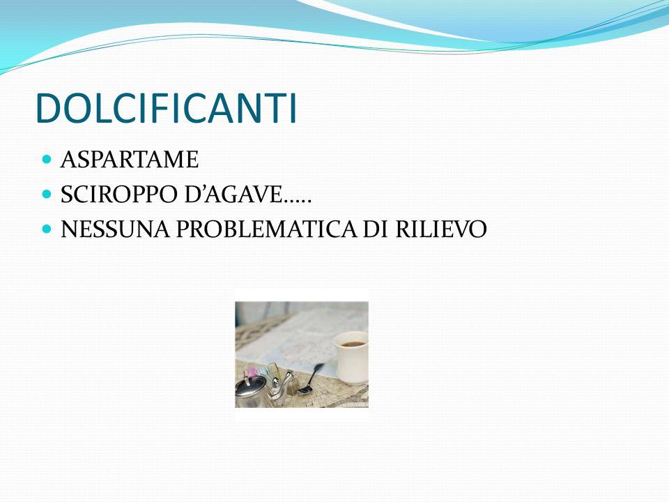 DOLCIFICANTI ASPARTAME SCIROPPO DAGAVE….. NESSUNA PROBLEMATICA DI RILIEVO
