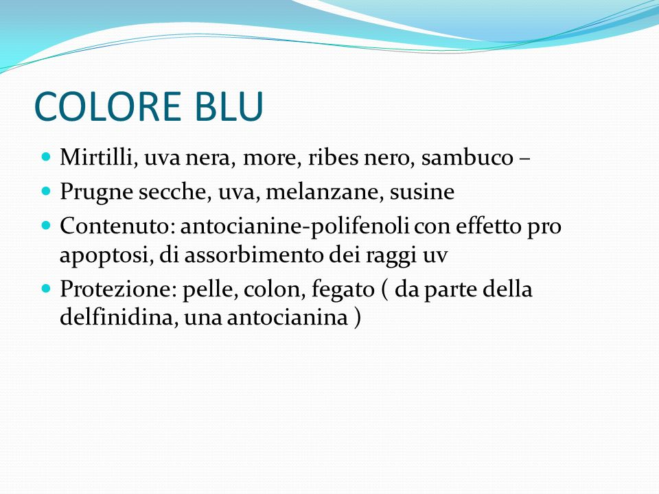 COLORE BLU Mirtilli, uva nera, more, ribes nero, sambuco – Prugne secche, uva, melanzane, susine Contenuto: antocianine-polifenoli con effetto pro apo