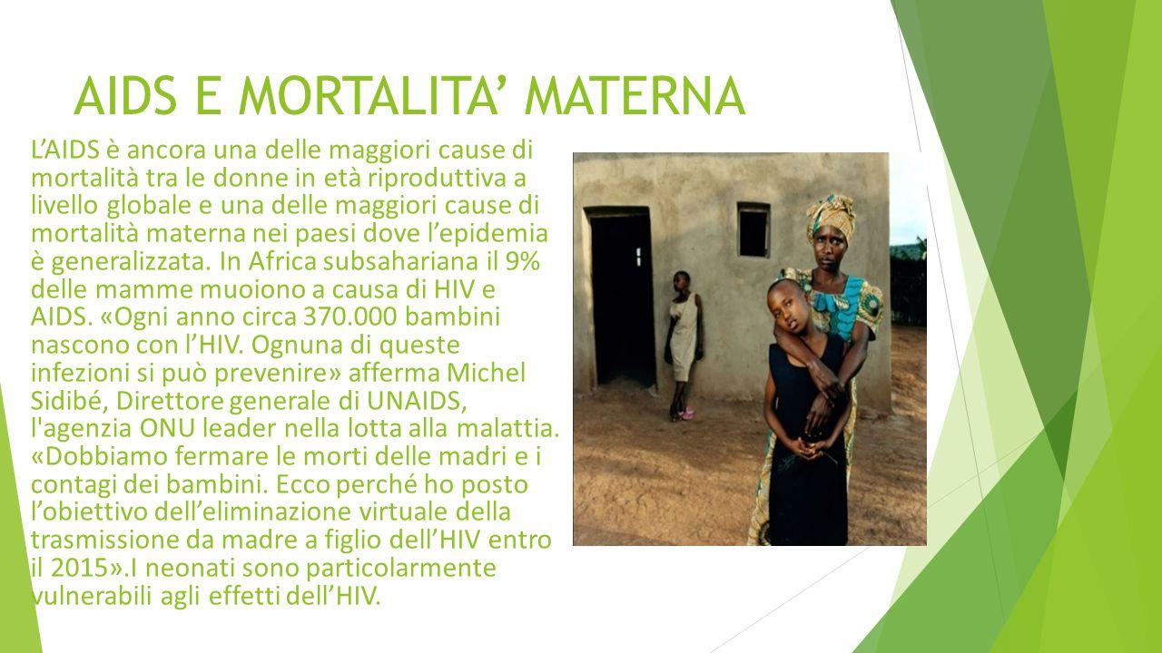 AIDS E MORTALITA MATERNA LAIDS è ancora una delle maggiori cause di mortalità tra le donne in età riproduttiva a livello globale e una delle maggiori