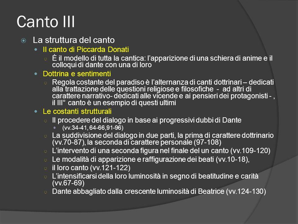 Canto III La struttura del canto Il canto di Piccarda Donati È il modello di tutta la cantica: lapparizione di una schiera di anime e il colloqui di d