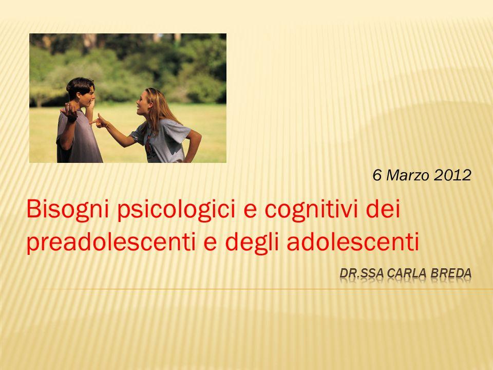 6 Marzo 2012 Bisogni psicologici e cognitivi dei preadolescenti e degli adolescenti