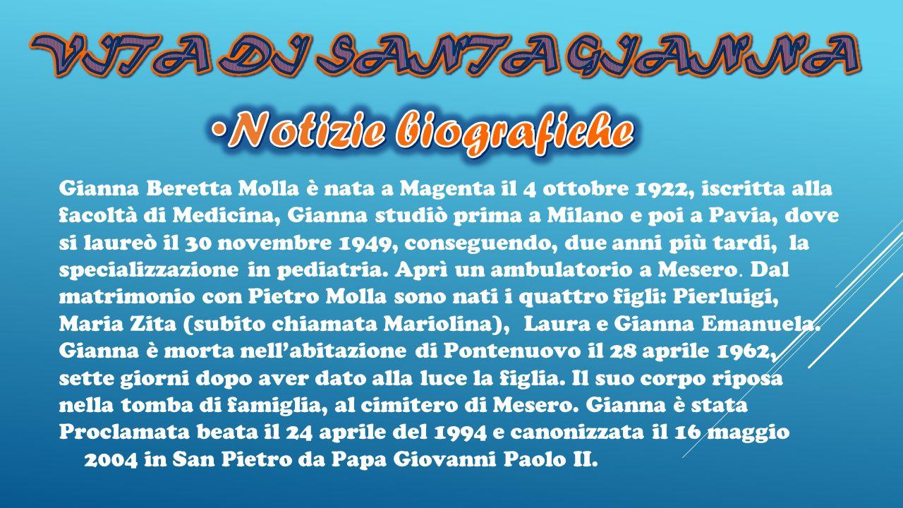 Gianna Beretta Molla è nata a Magenta il 4 ottobre 1922, iscritta alla facoltà di Medicina, Gianna studiò prima a Milano e poi a Pavia, dove si laureò