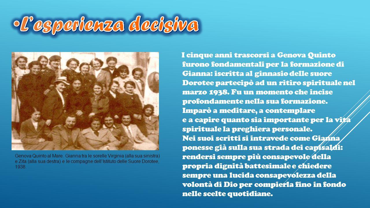 I cinque anni trascorsi a Genova Quinto furono fondamentali per la formazione di Gianna: iscritta al ginnasio delle suore Dorotee partecipò ad un riti