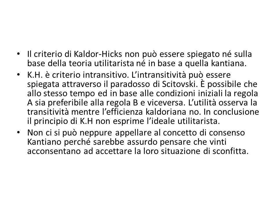 Il criterio di Kaldor-Hicks non può essere spiegato né sulla base della teoria utilitarista né in base a quella kantiana. K.H. è criterio intransitivo