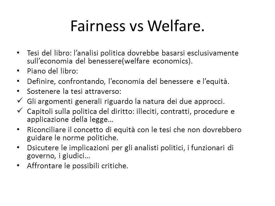 Fairness vs Welfare. Tesi del libro: lanalisi politica dovrebbe basarsi esclusivamente sulleconomia del benessere(welfare economics). Piano del libro: