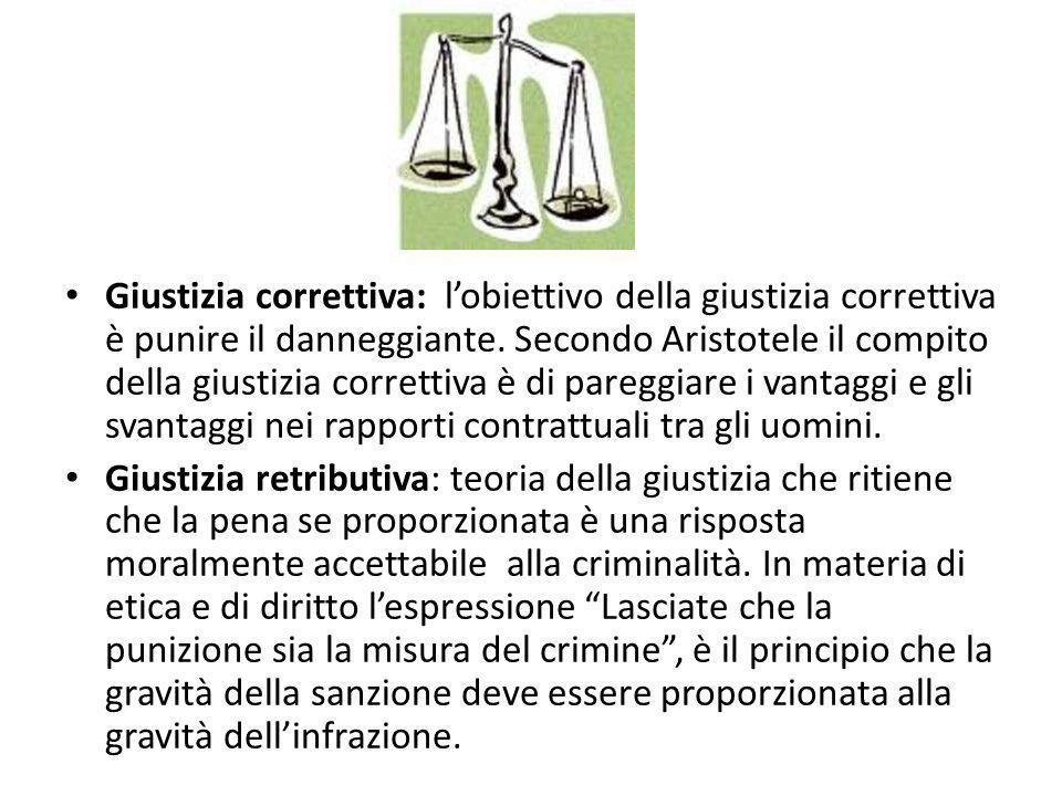 Giustizia correttiva: lobiettivo della giustizia correttiva è punire il danneggiante. Secondo Aristotele il compito della giustizia correttiva è di pa