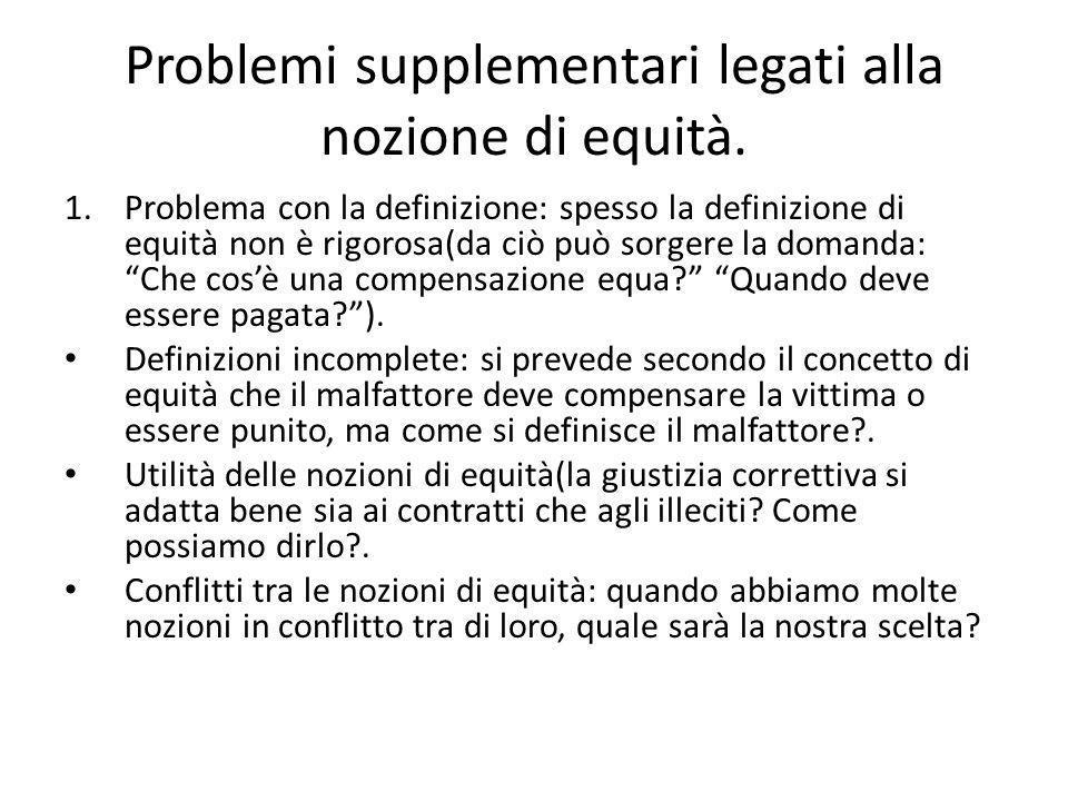 Problemi supplementari legati alla nozione di equità. 1.Problema con la definizione: spesso la definizione di equità non è rigorosa(da ciò può sorgere