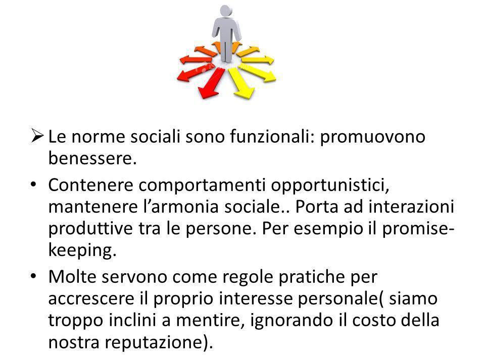 Le norme sociali sono funzionali: promuovono benessere. Contenere comportamenti opportunistici, mantenere larmonia sociale.. Porta ad interazioni prod