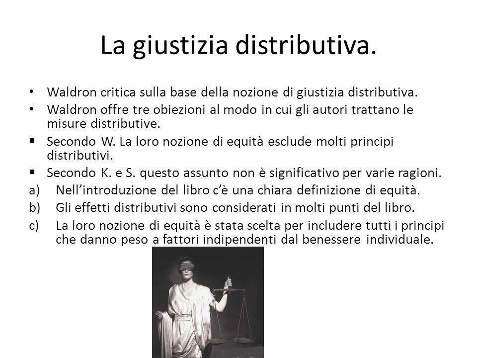 La giustizia distributiva. Waldron critica sulla base della nozione di giustizia distributiva. Waldron offre tre obiezioni al modo in cui gli autori t