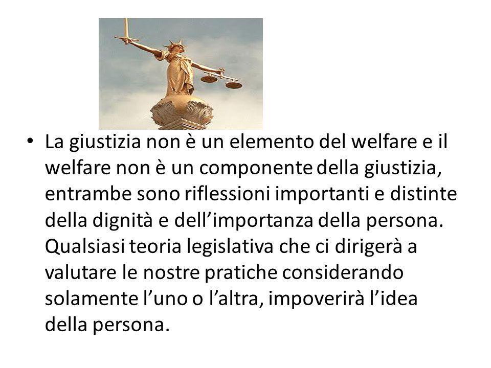 La giustizia non è un elemento del welfare e il welfare non è un componente della giustizia, entrambe sono riflessioni importanti e distinte della dig