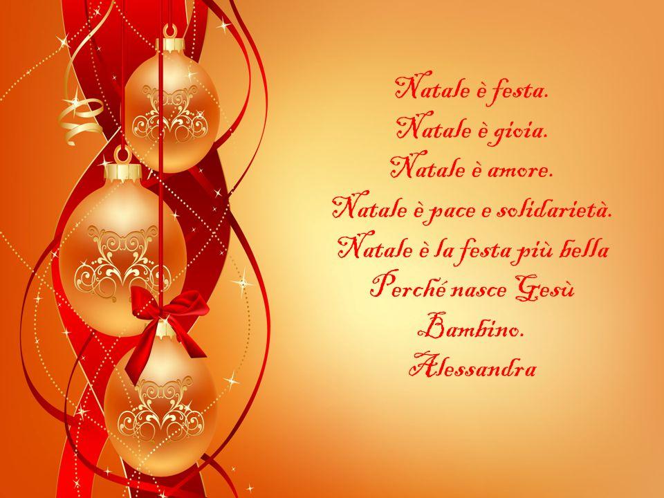 Natale è festa.Natale è gioia. Natale è amore. Natale è pace e solidarietà.