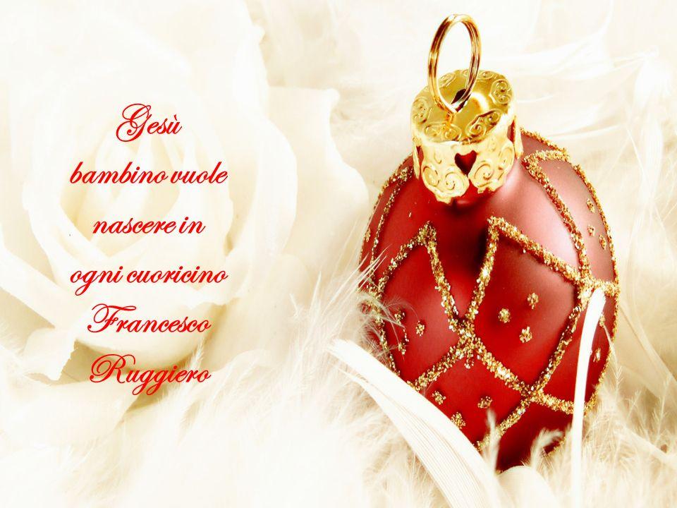 Gesù bambino vuole nascere in ogni cuoricino Francesco Ruggiero