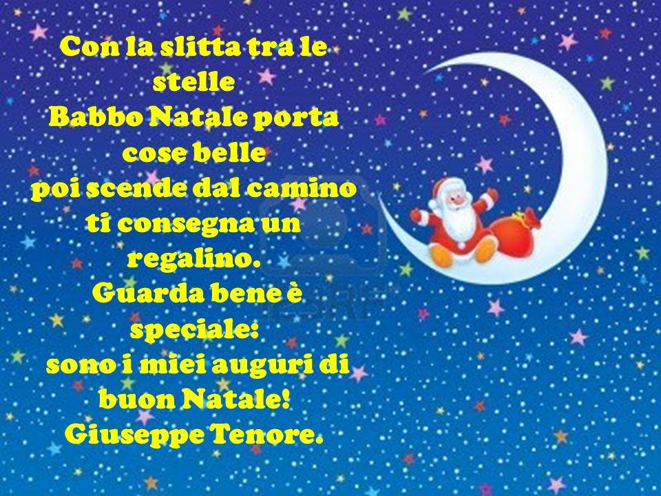 Con la slitta tra le stelle Babbo Natale porta cose belle poi scende dal camino ti consegna un regalino.